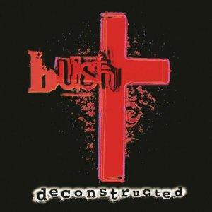 Deconstructed:  Bush