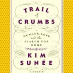 """Trail of Crumbs"" by Kim Sunee"